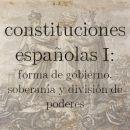Las constituciones españolas I: forma de gobierno, soberanía y división de poderes